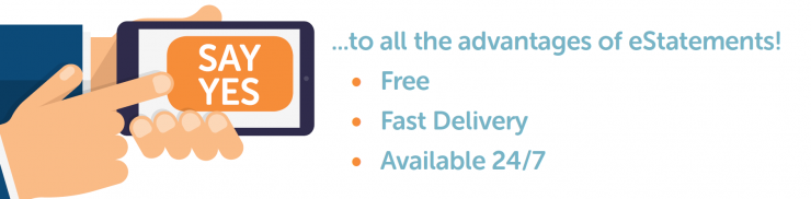 Say Yes to all the advantages of eStatements! Free, Fast Delivery, Available 2/7